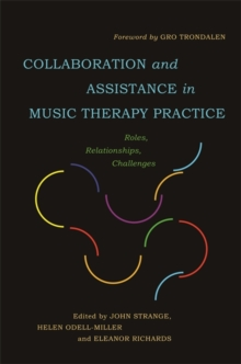 Collaboration and Assistance in Music Therapy Practice : Roles, Relationships, Challenges, Paperback Book