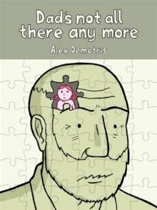 Dad's Not All There Any More : A Comic About Dementia, Paperback Book