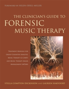 The Clinician's Guide to Forensic Music Therapy : Treatment Manuals for Group Cognitive Analytic Music Therapy (G-CAMT) and Music Therapy Anger Management (MTAM), Paperback Book