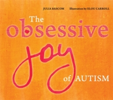 The Obsessive Joy of Autism, Hardback Book