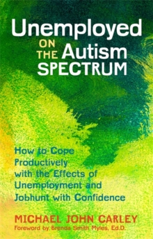 Unemployed on the Autism Spectrum : How to Cope Productively with the Effects of Unemployment and Jobhunt with Confidence, Paperback Book