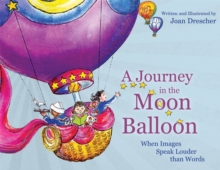 A Journey in the Moon Balloon : When Images Speak Louder Than Words, Hardback Book