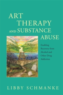 Art Therapy and Substance Abuse : Enabling Recovery from Alcohol and Other Drug Addiction, Paperback / softback Book