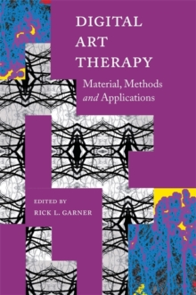 Digital Art Therapy : Material, Methods, and Applications, Paperback Book