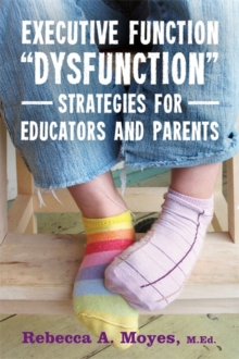 "Executive Function ""Dysfunction"" - Strategies for Educators and Parents, Paperback / softback Book"