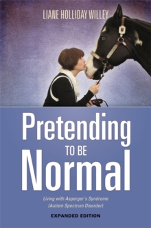 Pretending to be Normal : Living with Asperger's Syndrome (Autism Spectrum Disorder)  Expanded Edition, Paperback Book
