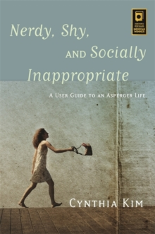 Nerdy, Shy, and Socially Inappropriate : A User Guide to an Asperger Life, Paperback Book