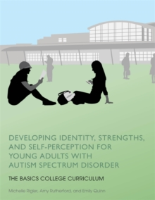Developing Identity, Strengths, and Self-Perception for Young Adults with Autism Spectrum Disorder : The Basics College Curriculum, Paperback Book