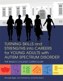 Turning Skills and Strengths into Careers for Young Adults with Autism Spectrum Disorder : The Basics College Curriculum, Paperback / softback Book