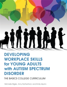 Developing Workplace Skills for Young Adults with Autism Spectrum Disorder : The Basics College Curriculum, Paperback Book