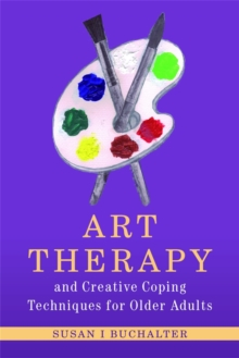 Art Therapy and Creative Coping Techniques for Older Adults, Paperback Book