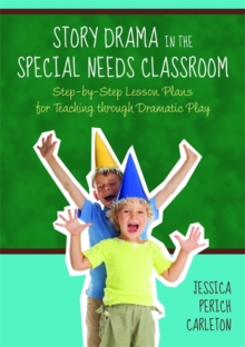 Story Drama in the Special Needs Classroom : Step-by-step Lesson Plans for Teaching Through Dramatic Play, Paperback Book