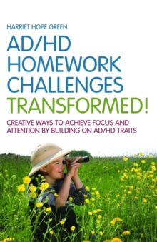 AD/HD Homework Challenges Transformed! : Creative Ways to Achieve Focus and Attention by Building on AD/HD Traits, Paperback Book