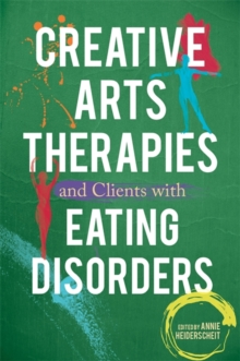 Creative Arts Therapies and Clients with Eating Disorders, Paperback Book