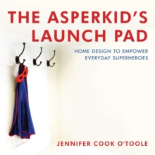 The Asperkid's Launch Pad : Home Design to Empower Everyday Superheroes, Hardback Book