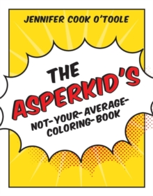 The Asperkid's Not-Your-Average-Coloring-Book, Paperback Book