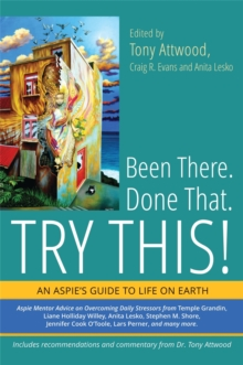Been There. Done That. Try This! : An Aspie's Guide to Life on Earth, Paperback / softback Book