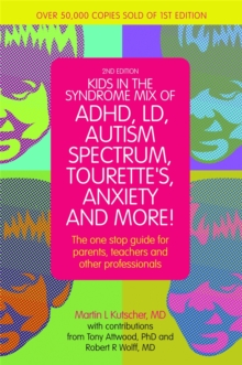 Kids in the Syndrome Mix of ADHD, LD, Autism Spectrum, Tourette's, Anxiety, and More! : The one-stop guide for parents, teachers, and other professionals, Paperback Book