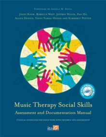 Music Therapy Social Skills Assessment and Documentation Manual (MTSSA) : Clinical Guidelines for Group Work with Children and Adolescents, Paperback / softback Book