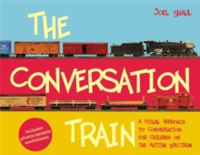 The Conversation Train : A visual approach to conversation for children on the autism spectrum, Hardback Book