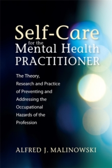 Self-Care for the Mental Health Practitioner : The Theory, Research, and Practice of Preventing and Addressing the Occupational Hazards of the Profession, Paperback Book