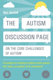 The Autism Discussion Page on the core challenges of autism : A Toolbox for Helping Children with Autism Feel Safe, Accepted, and Competent, Paperback / softback Book