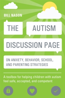The Autism Discussion Page on anxiety, behavior, school, and parenting strategies : A toolbox for helping children with autism feel safe, accepted, and competent, Paperback Book