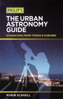 Philip's The Urban Astronomy Guide : Stargazing from towns and suburbs, Paperback Book