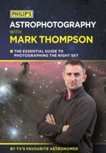 Philip's Astrophotography With Mark Thompson : The essential guide to photographing the night sky by TV's favourite astronomer, EPUB eBook