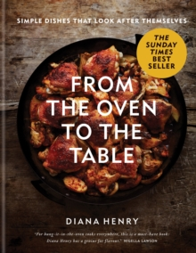 From the Oven to the Table : Simple dishes that look after themselves, EPUB eBook