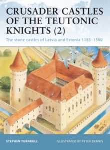 Crusader Castles of the Teutonic Knights (2) : The stone castles of Latvia and Estonia 1185 1560, PDF eBook
