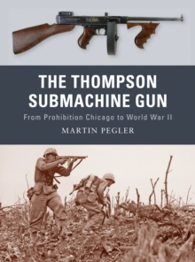 The Thompson Submachine Gun : From Prohibition Chicago to World War II, Paperback / softback Book