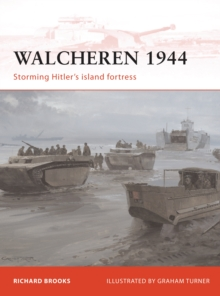 Walcheren 1944 : Storming Hitler's Island Fortress, Paperback Book