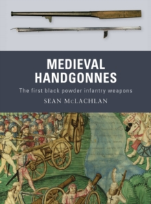 Medieval Handgonnes : The first black powder infantry weapons, EPUB eBook