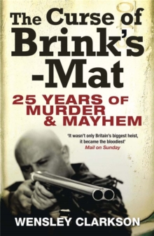 The Curse of Brink's-Mat : Twenty-five Years of Murder and Mayhem - The Inside Story of the 20th Century's Most Lucrative Armed Robbery, Paperback / softback Book