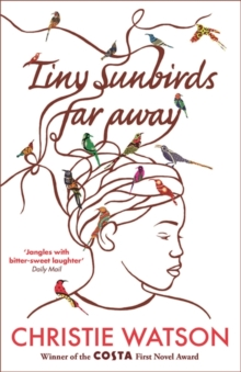 Tiny Sunbirds Far Away : Winner of the Costa First Novel Award, from the author of The Language of Kindness, Paperback / softback Book