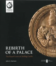 Rebirth of a Palace : The Royal Court at Stirling Castle, Hardback Book