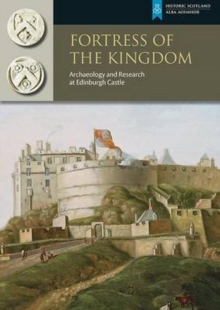 Fortress of the Kingdom : Archaeology and Research at Edinburgh Castle, Paperback / softback Book