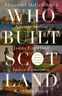 Who Built Scotland : A History of the Nation in Twenty-Five Buildings, Hardback Book