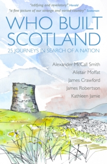 Who Built Scotland : Twenty-Five Journeys in Search of a Nation, Paperback / softback Book