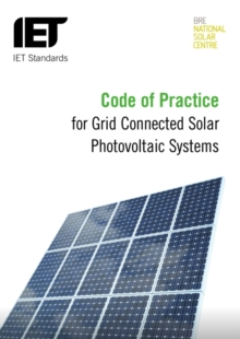 Code of Practice for Grid-connected Solar Photovoltaic Systems : Design, specification, installation, commissioning, operation and maintenance, Paperback / softback Book