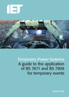 Temporary Power Systems : A Guide to the Application of BS7671 and BS7909 for Temporary Events, Hardback Book
