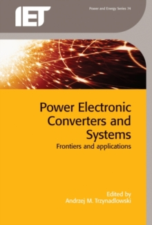 Power Electronic Converters and Systems : Frontiers and applications, Hardback Book