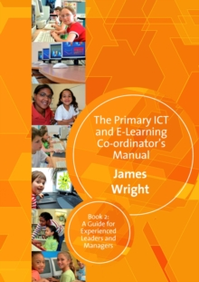 The Primary ICT & E-learning Co-ordinator's Manual : Book Two, A Guide for Experienced Leaders and Managers, PDF eBook