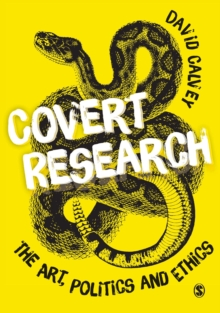 Covert Research : The Art, Politics and Ethics of Undercover Fieldwork, Paperback Book