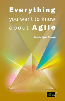 Everything you want to know about Agile : How to get Agile results in a less-than-agile organization, PDF eBook