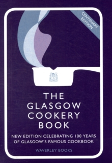The Glasgow Cookery Book : Centenary Edition - Celebrating 100 Years of the Do. School, Hardback Book