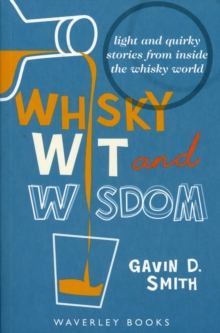 Whisky Wit and Wisdom : Light and Quirky Stories from Inside the Whisky World, Paperback / softback Book