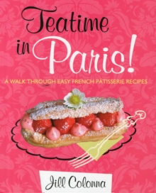 Teatime in Paris! : Easy French Patisserie Recipes, Hardback Book