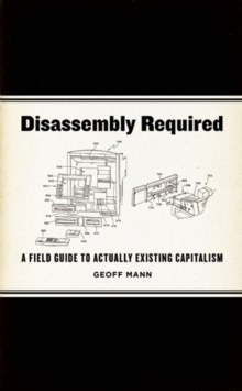 Disassembly Required : A Field Guide to Actually Existing Capitalism, Paperback Book
